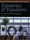 Taylor's Weekend Gardening Guide to Topiaries and Espaliers: Plus Other Designs for Shaping Plants