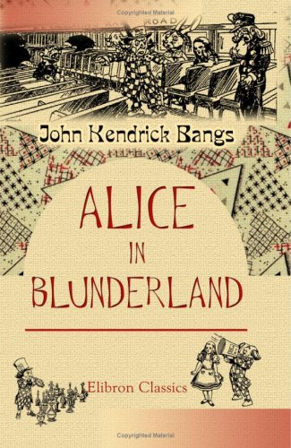 Alice in Blunderland by John Kendrick Bangs