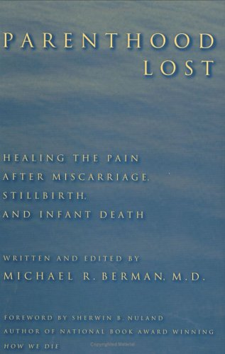 Parenthood Lost: Healing the Pain after Miscarriage, Stillbirth, and Infant Death