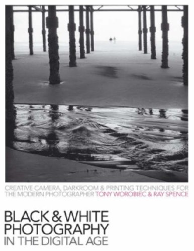 Review Black & White Photography In The Digital Age: Creative Camera, Darkroom & Printing Techniques For The Modern Photographer PDB by Tony Worobiec