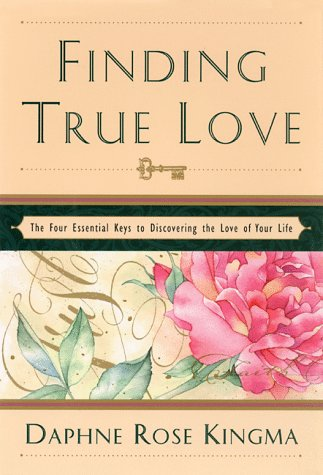 Finding True Love: The 4 Essential Keys to Bring You the Love of Your Life