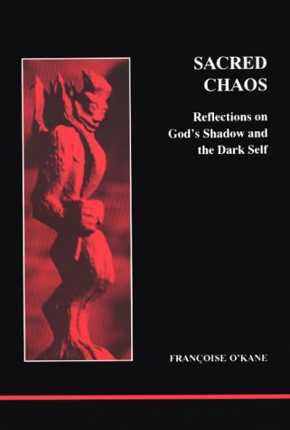 Sacred Chaos: Reflections on God's Shadow and the Dark Self (Studies in Jungian Psychology by Jungian Analysts, 64)