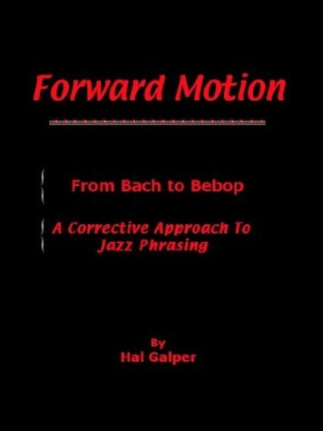 Forward Motion: From Bach To Bebop   A Corrective Approach To Jazz Phrasing