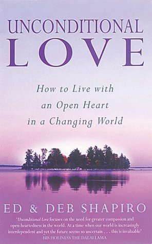 Unconditional Love: How to Live with an Open Heart in a Changing World
