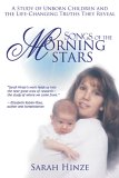 Songs of the Morming Stars: A Study of Unborn Children and the Life-Changing Truths They Reveal