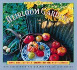 Heirloom Gardens: Simple Secrets for Old-Fashioned Flowers and Vegetables
