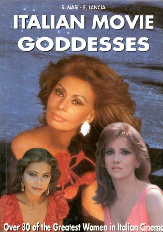 Italian Movie Goddesses: Over of the Greatest Women in Italian Cinema