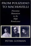 From Poliziano to Machiavelli: Florentine Humanism in the High Renaissance