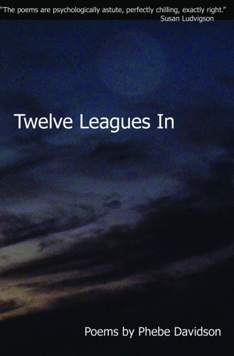 Twelve Leagues In by Phebe Davidson