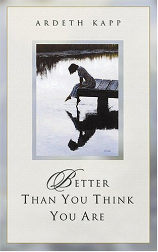 Better Than You Think You Are by Ardeth Greene Kapp