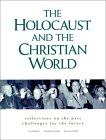 The Holocaust and the Christian World: Reflections on the Past, Challenge for the Future