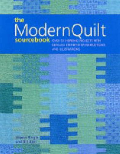 The Modern Quilts Sourcebook: Over 50 Inspiring Projects With Detailed Step By Step Instructions And Illustrations