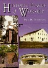 Historic Places of Worship: Stories of 51 Extraordinary American Religious Sites Since 1300