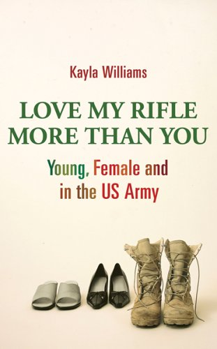 Love My Rifle More Than You: Young And Female In The U. S. Army