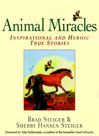 Animal Miracles: Inspirational and Heroic True Stories