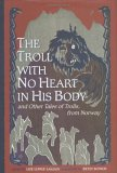 The Troll With no Heart in His Body and Other Tales of Trolls, from Norway