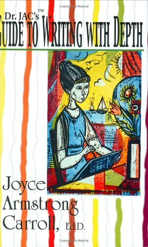 Dr. Jac's Guide To Writing With Depth by Joyce Armstrong Carroll