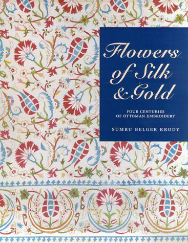 Flowers of Silk and Gold: Four Centuries of Ottoman Embroidery