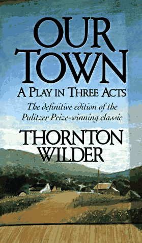 our town by thornton wilder essay Our town essay essays in act one, titled  birth and daily life, the author of our town, thorton wilder, demonstrates how people in grover's corner, massachusetts go.