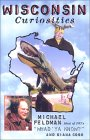 Wisconsin Curiosities: Quirky Characters, Roadside Oddities & Other Offbeat Stuff