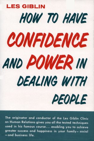 How to Have Confidence and Power in Dealing with People. by Les Giblin