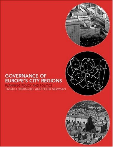 Governance of Europes City Regions: Planning, Policy & Politics Peter Newman