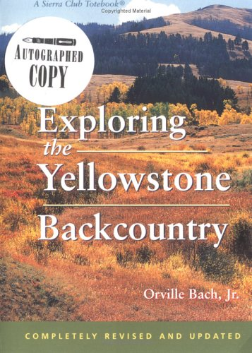 Exploring the Yellowstone Backcountry: A Guide to the Hiking Trails of Yellowstone With Additional Sections on Canoeing, Bicycling, and Cross-Country Skiing (Third Edition)