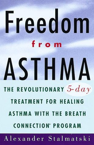 Freedom from Asthma: The Revolutionary 5-Day Treatment for Healing  Asthma with the Breath Connection (R) Program  by  Alexander Stalmatski