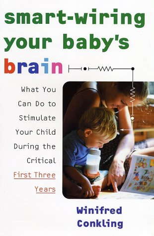 Smart-Wiring Your Baby's Brain by Winifred Conkling