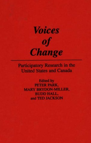 Voices Of Change: Participatory Research In The United States And Canada Peter Park