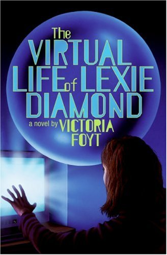 The Virtual Life of Lexie Diamond by Victoria Foyt