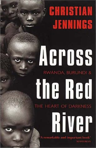 Free download Across the Red River: Rwanda, Burundi, and the Heart of Darkness by Christian Jennings PDF