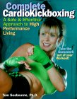Complete Cardiokickboxing: An Integrated Approach to High Performance Living