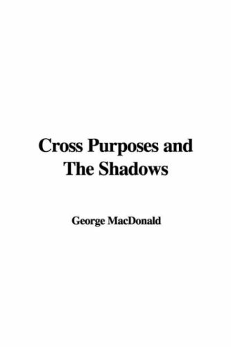 Cross Purposes and the Shadows by George MacDonald