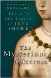 The Mysterious Mistress: The Life And Legend Of Jane Shore