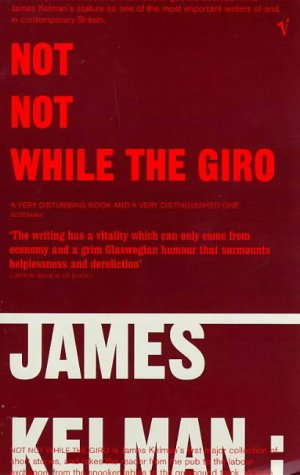 Not, Not While the Giro and Other Stories by James Kelman