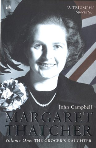 Margaret Thatcher, Vol. 1 by John Campbell