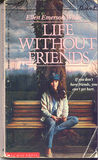 Life Without Friends by Ellen Emerson White