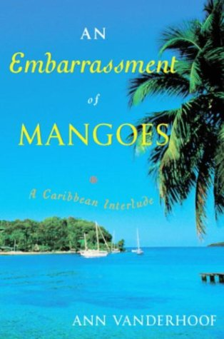 An Embarrassment of Mangoes : A Caribbean Interlude