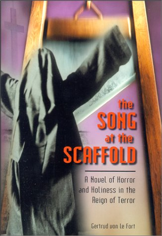 The Song at the Scaffold: A Novel of Horror and Holiness in the Reign of Terror