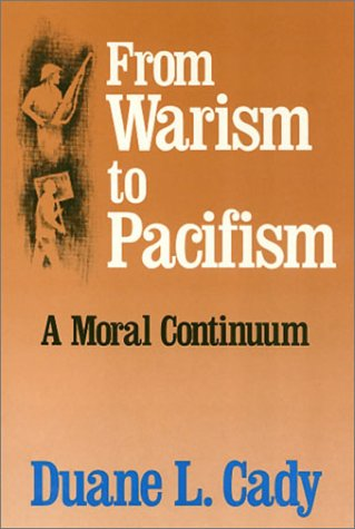 From Warism To Pacifism by Duane L. Cady