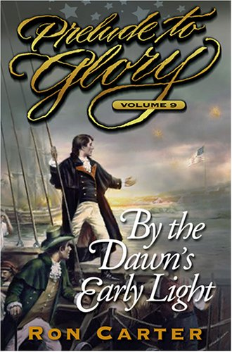 Prelude to Glory, Vol. 9: By the Dawns Early Light Prelude to Glory 9