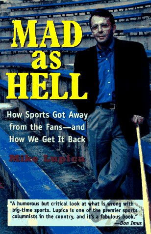 Mad as Hell: How Sports Got Away from the Fans--And How We Get It Back
