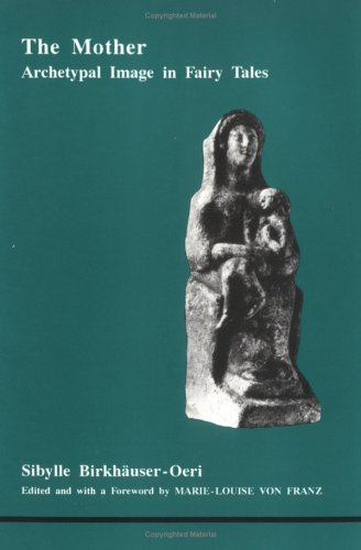 The Mother: Archetypal Image in Fairytales (Studies in Jungian Psychology By Jungian Analysts, 34)