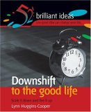 Downshift to the Good Life: Scale it Down and Live it Up (52 Brilliant Ideas)