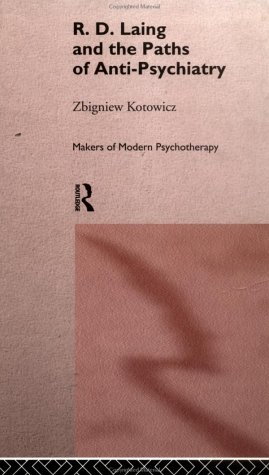 R.D. Laing and the Paths of Anti-Psychiatry by Zbigniew Kotowicz
