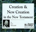 Creation & New Creation In The New Testament
