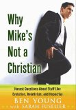 Why Mike's Not A Christian: Honest Questions About Evolution, Relativism, Hypocrisy, And More