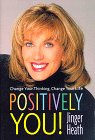 Positively You!: Change Your Thinking, Change Your Life