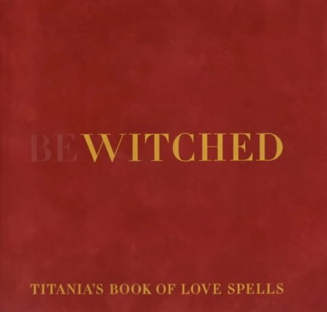 Bewitched Titania's Book of Love Spells